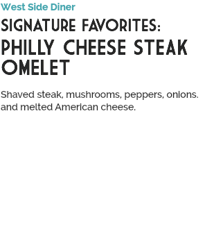 West Side Diner Signature Favorites: PHILLY CHEESE STEAK OMELET 